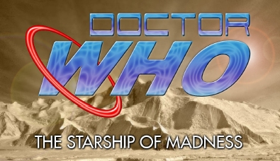 Doctor Who and the Starship of Madness